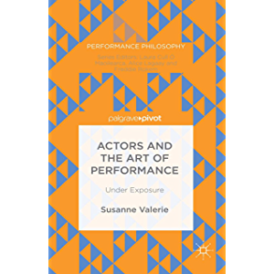 Actors and the Art of Performance: Under Exposure (Performance Philosophy)