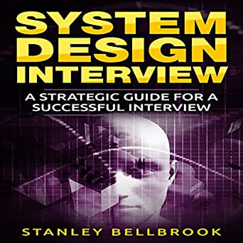 Amazon Com System Design Interview A Strategic Guide For A Successful Interview Audible Audio Edition Stanley Bellbrook David L White Stanley Bellbrook Audible Audiobooks
