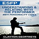 ESFP: Understanding & Relating with the Performer: MBTI Personality Types Audiobook by Clayton Geoffreys Narrated by Craig Sweat
