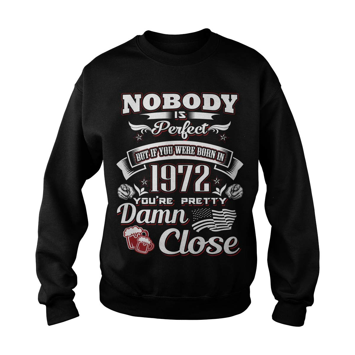 Nobody is Perfect Born in 1972 Youre Pretty Damn Close Adult Crewneck Sweatshirt