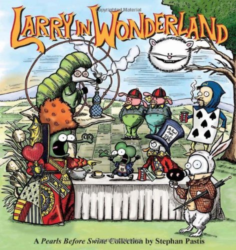 Larry in Wonderland: A Pearls Before Swine Collection (Volume 16)