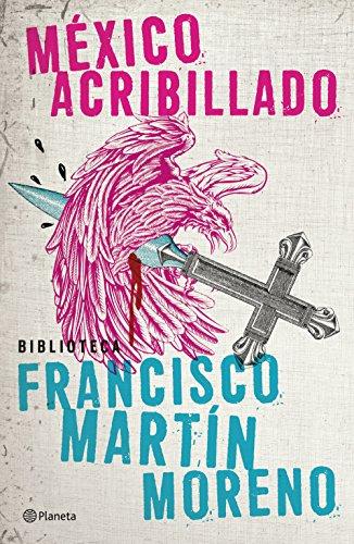 Mexico acribillado (Spanish Edition)