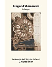 Jung and Shamanism in Dialogue: Retrieving the Soul / Retrieving the Sacred