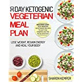 30 Day Ketogenic Vegetarian Meal Plan: Delicious, Easy, and Healthy Vegetarian Recipes To Get You Started On The Keto Lifestyle – Lose Weight, Regain ... (Vegetarian Ketogenic Diet For Beginners)