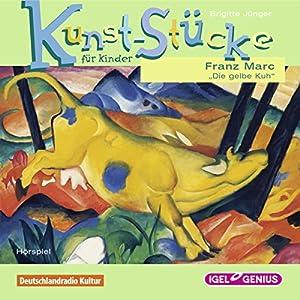 Franz Marc: Die gelbe Kuh (Kunst-Stücke für Kinder) Hörspiel