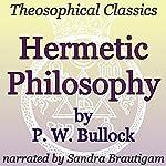 Hermetic Philosophy: Theosophical Classics | P. W. Bullock