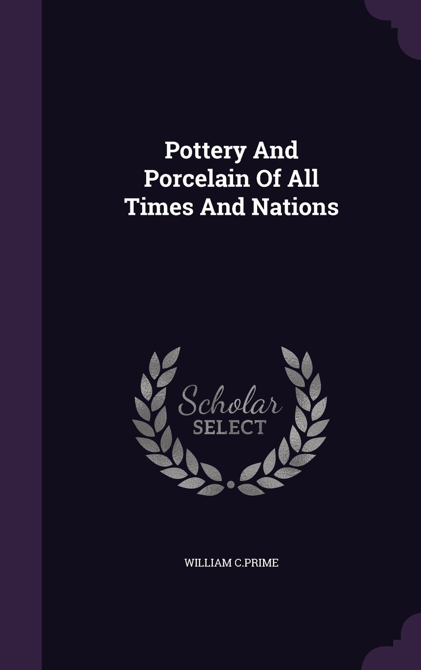 Read Online Pottery and Porcelain of All Times and Nations pdf