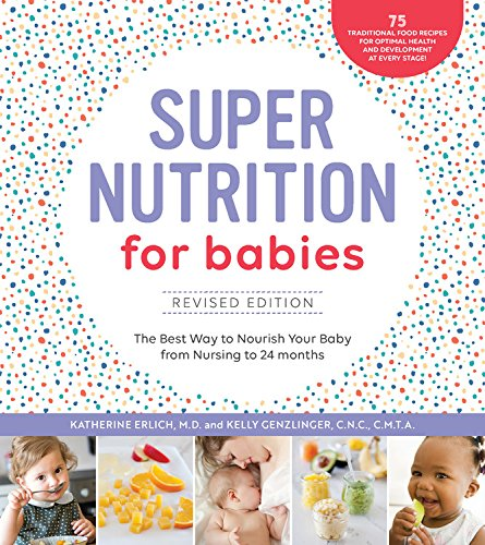 Super Nutrition for Babies, Revised Edition: Nourish Your Baby with Traditional Foods for Optimal Health by Katherine Erlich, Kelly Genzlinger