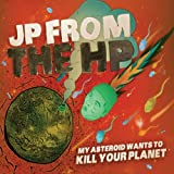 My Asteroid Wants to Kill Your Planet by Jp From the Hp