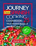 Journey into Spanish cooking.: Cookbook: 25  true ancient recipes of Spanish culture.
