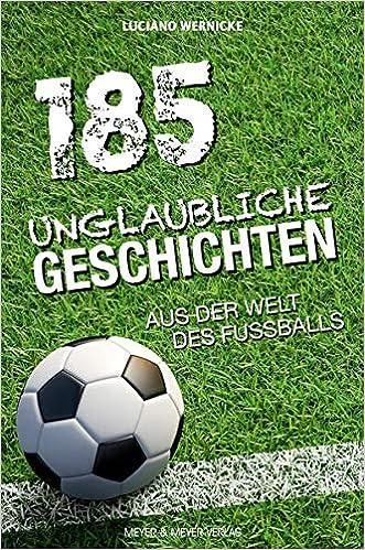 185 Unglaubliche Geschichten Aus Der Welt Des Fussballs Amazon De Wernicke Luciano Bucher