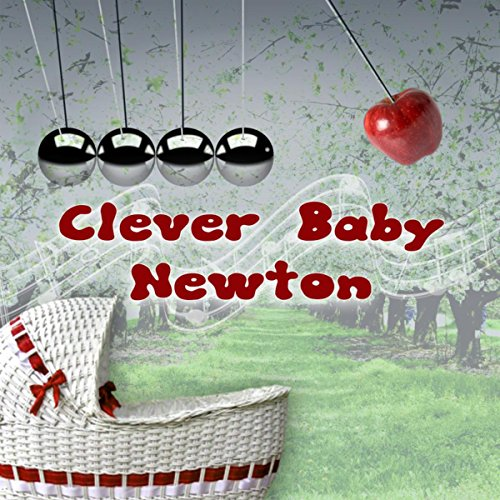 Clever Baby Newton – Classical Music to Improve Kids Memory and Concentration, Brain Exercises and Imaginative Play with Famous Composers, Stimulate Infant Brain Activity, Child Development - Imaginative Activities