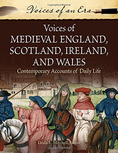 Voices of Medieval England, Scotland, Ireland, and Wales: Contemporary Accounts of Daily Life (Voices of an Era)