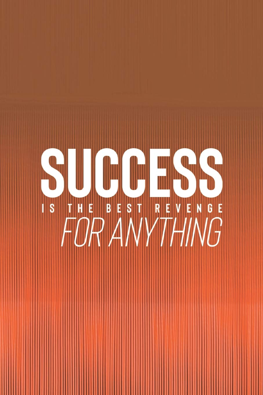 Success Is The Best Revenge For Anything: Daily Success