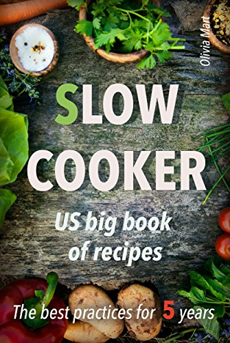 Slow cooker US big book of recipes: best practices for 5 years by Olivia Mart