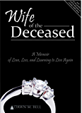 Wife of the Deceased: A Memoir of Love, Loss, and Learning to Live Again