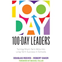 100-Day Leaders: Turning Short-Term Wins Into Long-Term Success in Schools (a 100-Day Action Plan for Meaningful School…