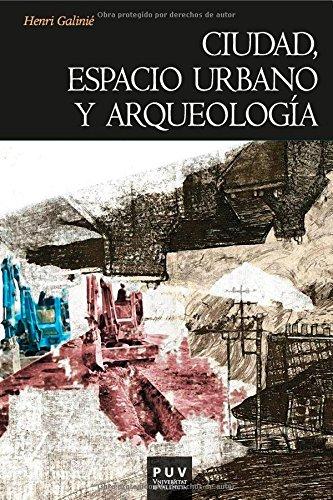 Descargar Libro Ciudad, Espacio Urbano Y Arqueología: La Fábrica Urbana Ricardo González Villaescusa