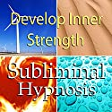Develop Inner Strength Subliminal Affirmations: Gain Self-Confidence & Rely on Yourself, Solfeggio Tones, Binaural Beats, Self Help Meditation Hypnosis Speech by Subliminal Hypnosis Narrated by Joel Thielke