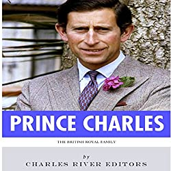 The British Royal Family: The Life of Charles, Prince of Wales