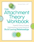 The Attachment Theory Workbook: Powerful Tools to