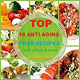Download for free 18 anti aging food recipes: Stay young and fresh