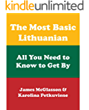 The Most Basic Lithuanian - All You Need to Know to Get By (Most Basic Languages)