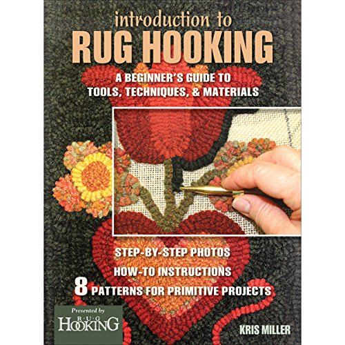 Introduction to Rug Hooking: A Beginner's Guide to Tools, Techniques, and (Rug Hooking Magazine)