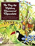 The Day the Children Discovered Chocolate: An Adventure about curious twins, the wisdom of the Great Spirit, jungle gifts, and the power of love . . . but mostly about chocolate.