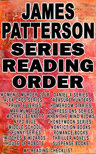 JAMES PATTERSON: SERIES READING ORDER: MY READING CHECKLIST: ALEX CROSS, WOMENS MURDER CLUB, MAXIMUM RIDE, PRIVATE, MICHAEL BENNETT, NYPD BLUE, I FUNNY, ... OF ROBOTS, WITCHES WIZARDS, MIDDLE SCHOOL