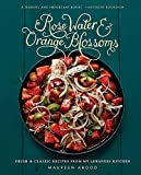 Rose Water and Orange Blossoms: Fresh & Classic Recipes from my Lebanese Kitchen