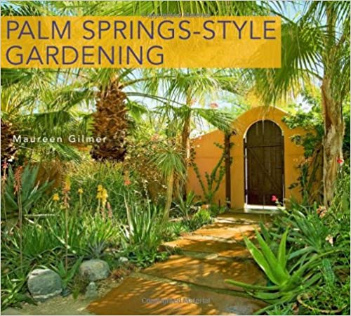Palm Springs Style Gardening: The Complete Guide To Plants And Practices  For Gorgeous Dryland Gardens: Maureen Gilmer: 9780932653895: Amazon.com:  Books