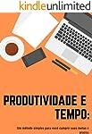Produtividade e Tempo: Um método simples para você cumprir suas metas e prazos.: As melhores maneiras para você vencer a...