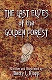 The Last Elves of the Golden Forest, Betty L. Klopp, 0979861705
