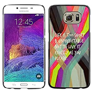 Be Good Phone Accessory // Dura Cáscara cubierta Protectora Caso Carcasa Funda de Protección para Samsung Galaxy S6 SM-G920 // Life Is Too Short Quote Motivational Text