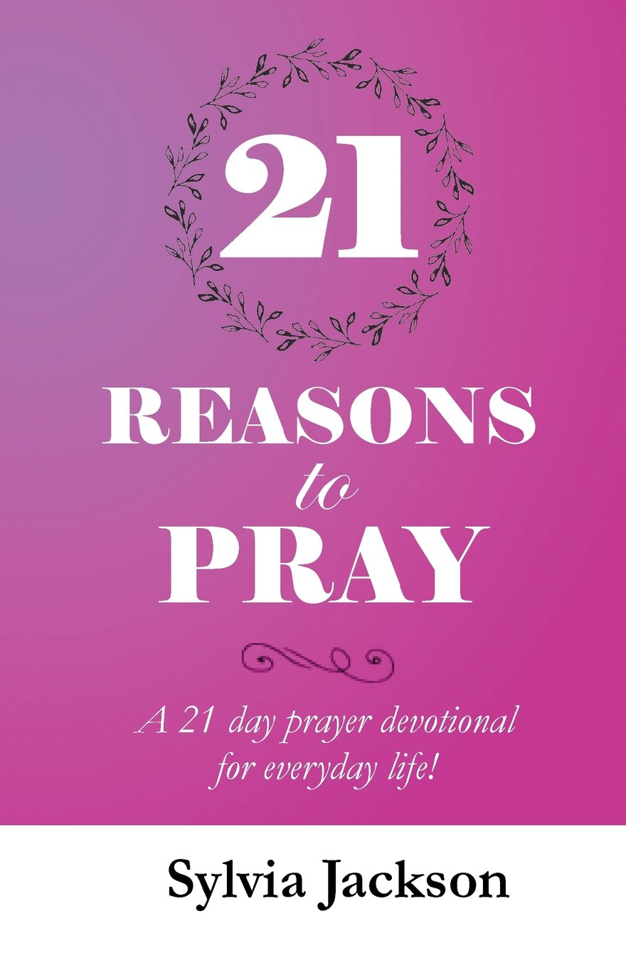 Download 21 Reasons To Pray: A 21 day prayer devotional for everyday life! pdf epub