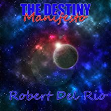 The Destiny Manifesto Audiobook by Robert Del Rio Narrated by Robert Miler