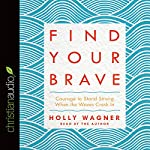 Find Your Brave: Courage to Stand Strong When the Waves Crash In | Holly Wagner