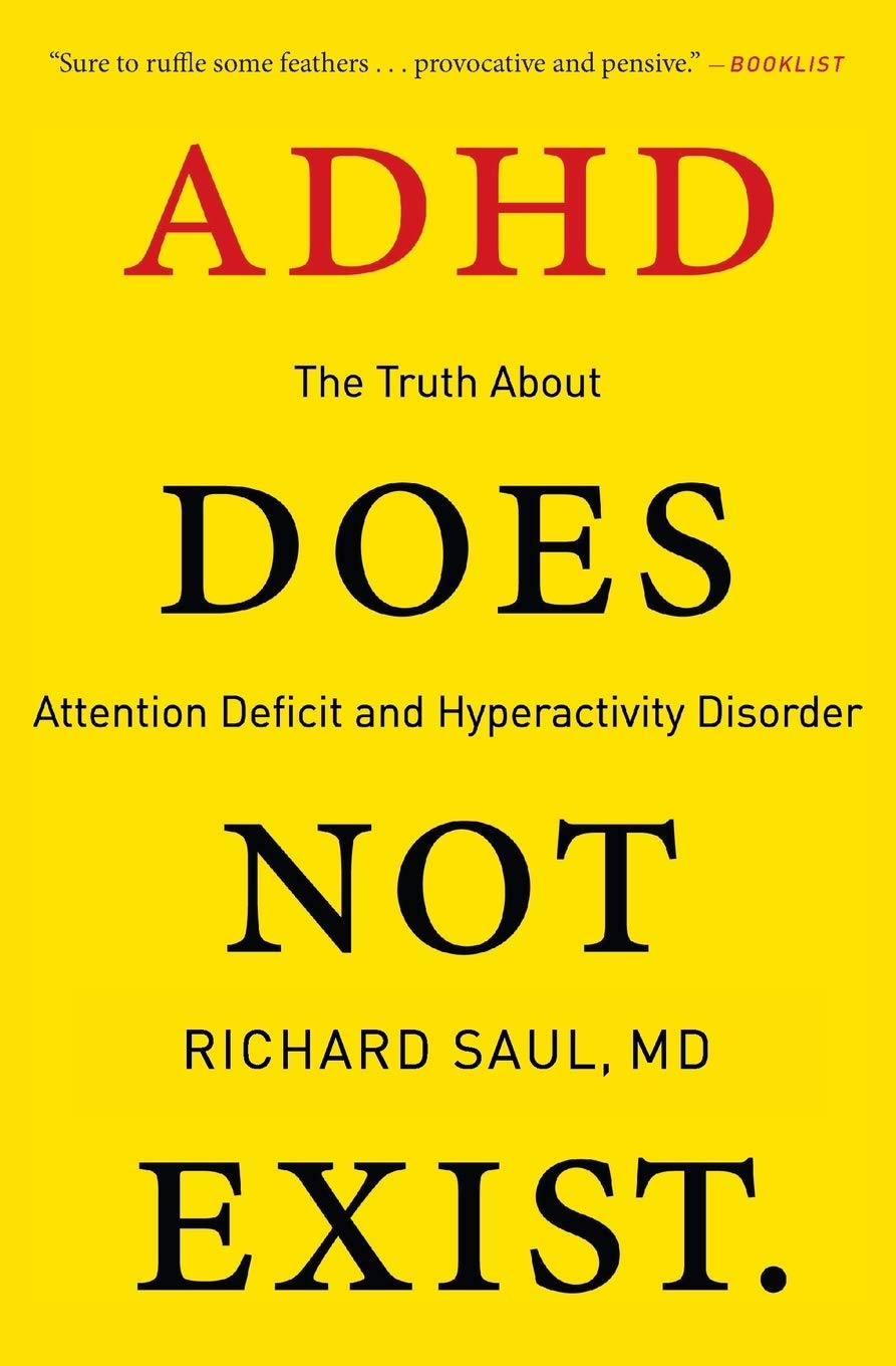 Adhd Does Not Exist The Truth About Attention Deficit And Hyperactivity Disorder Saul Richard 9780062266743 Amazon Com Books