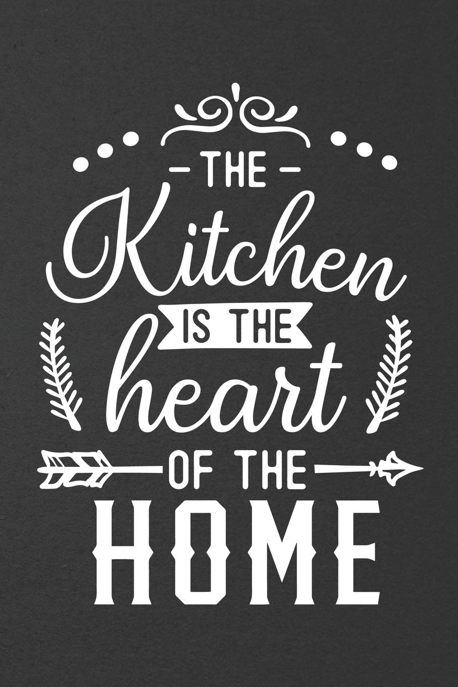 The Kitchen Is Heart Of Home Blank Recipe Book Journal To Write In For Favorite Recipes And Custom Meals Nifty Prints 9781794543546 Amazon Com Books