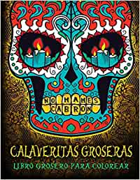 Calaveritas Groseras: Libro Grosero Para Colorear: Un