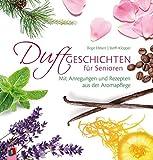 Duftgeschichten für Senioren: Mit Anregungen und Rezepten aus der Aromapflege