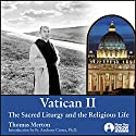 Vatican II: The Sacred Liturgy and the Religious Life Lecture by Thomas Merton Narrated by Thomas Merton
