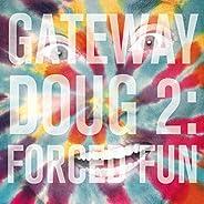 Gateway Doug 2: Forced Fun [Explicit]