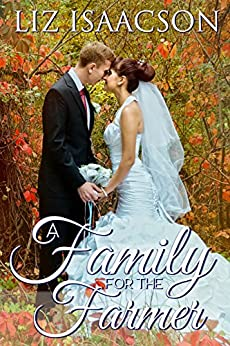A Family for the Farmer (Brush Creek Brides Book 4) by [Isaacson, Liz]