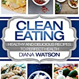 Clean Eating: Healthy and Delicious Recipes to Perfect Health (3 Manuscripts: Ketogenic Diet + Air Fryer Cookbook + 10 Day Ketogenic Cleanse)