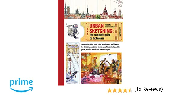 Urban Sketching The Complete Guide To Techniques Amazones Thomas