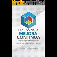 El Cubo de la Mejora Continua: El modelo guía para implementar la mejora continua correctamente en Manufactura, Áreas de soporte y Servicios