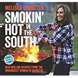 Smokin' Hot in the South: New Grilling Recipes from the Winningest Woman in Barbecue (Melissa Cookston)
