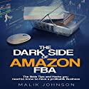 The Dark Side of Amazon FBA: The Little Tips and Hacks You Need to Know to Have a Profitable Business Hörbuch von Malik Johnson Gesprochen von: Jim D. Johnston